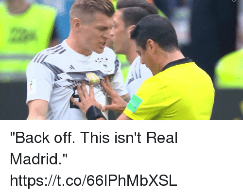 "Memes, Real Madrid, and Back: ""Back off. This isn't Real Madrid."" https://t.co/66lPhMbXSL"