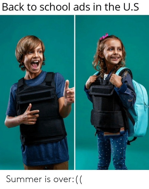 School, Summer, and Back: Back to school ads in the U.S Summer is over:((