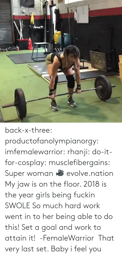 on the floor: back-x-three:  productofanolympianorgy:  imfemalewarrior:  rhanji:  do-it-for-cosplay:  musclefibergains:   Super woman 🎥 evolve.nation  My jaw is on the floor.    2018 is the year girls being fuckin SWOLE   So much hard work went in to her being able to do this! Set a goal and work to attain it!  -FemaleWarrior      That very last set. Baby i feel you