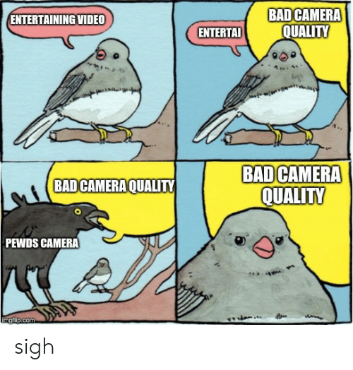 Bad, Camera, and Video: BAD CAMERA  QUALITY  ENTERTAINING VIDEO  ENTERTA  BAD CAMERA  QUALITY  BAD CAMERAQUALITY  PEWDS  CAMERA sigh