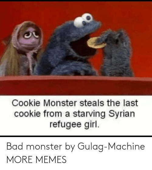 monster: Bad monster by Gulag-Machine MORE MEMES