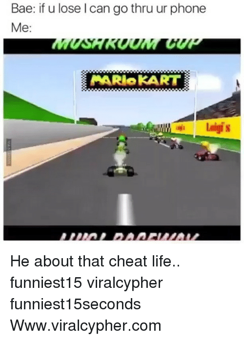mariokart: Bae: if u lose l can go thru ur phone  Me:  MARIoKART He about that cheat life.. funniest15 viralcypher funniest15seconds Www.viralcypher.com