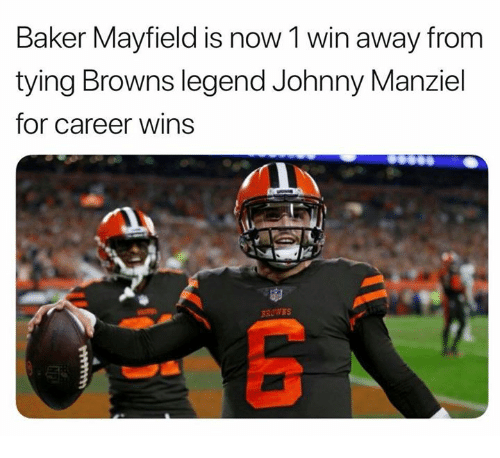 Johnny Manziel, Memes, and Browns: Baker Mayfield is now 1 win away f  tying Browns legend Johnny Manziel  for career wins  rom