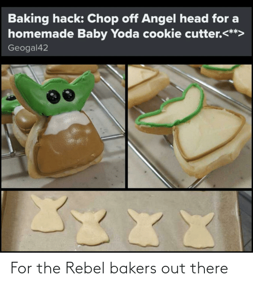 hack: Baking hack: Chop off Angel head for a  homemade Baby Yoda cookie cutter.<**>  Geogal42  XXX For the Rebel bakers out there