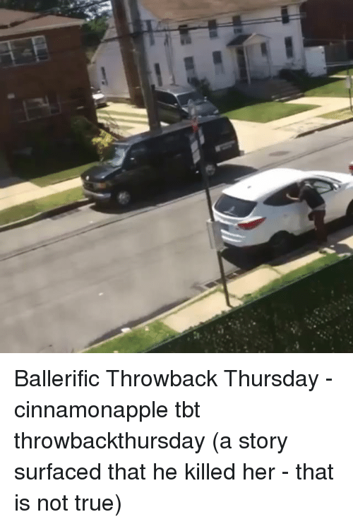 Memes, Tbt, and Throwback Thursday: Ballerific Throwback Thursday - cinnamonapple tbt throwbackthursday (a story surfaced that he killed her - that is not true)