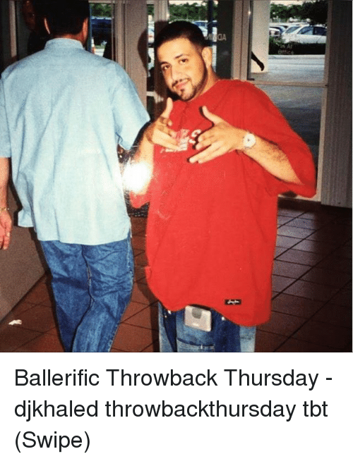 Memes, Tbt, and Throwback Thursday: Ballerific Throwback Thursday - djkhaled throwbackthursday tbt (Swipe)