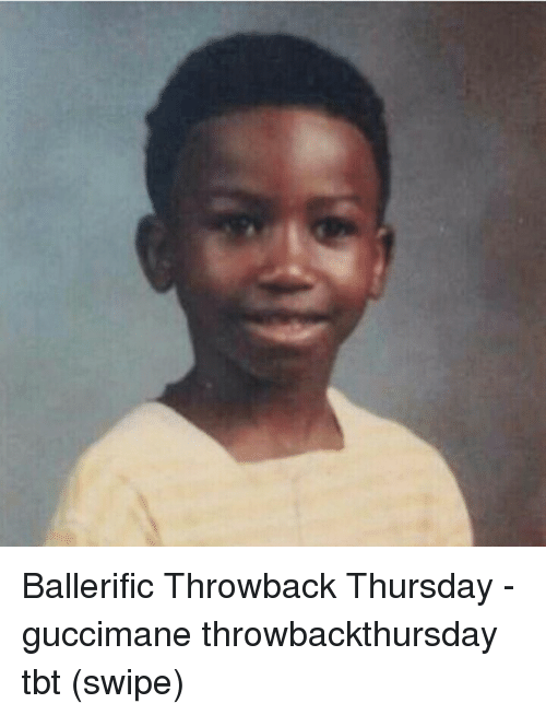 Memes, Tbt, and Throwback Thursday: Ballerific Throwback Thursday - guccimane throwbackthursday tbt (swipe)