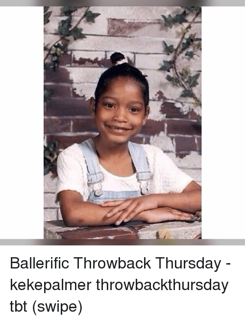 Memes, Tbt, and Throwback Thursday: Ballerific Throwback Thursday - kekepalmer throwbackthursday tbt (swipe)