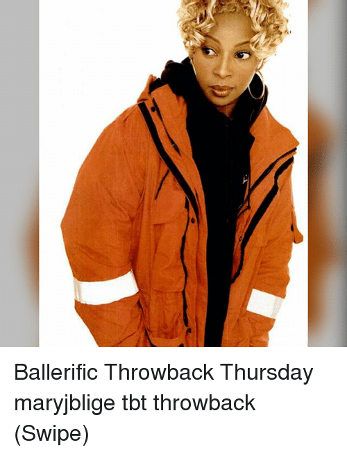 Memes, Tbt, and Throwback Thursday: Ballerific Throwback Thursday maryjblige tbt throwback (Swipe)