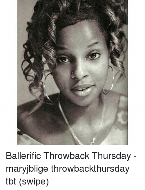 Memes, Tbt, and Throwback Thursday: Ballerific Throwback Thursday - maryjblige throwbackthursday tbt (swipe)