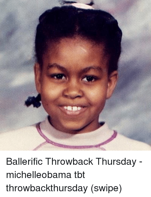 Memes, Tbt, and Throwback Thursday: Ballerific Throwback Thursday - michelleobama tbt throwbackthursday (swipe)