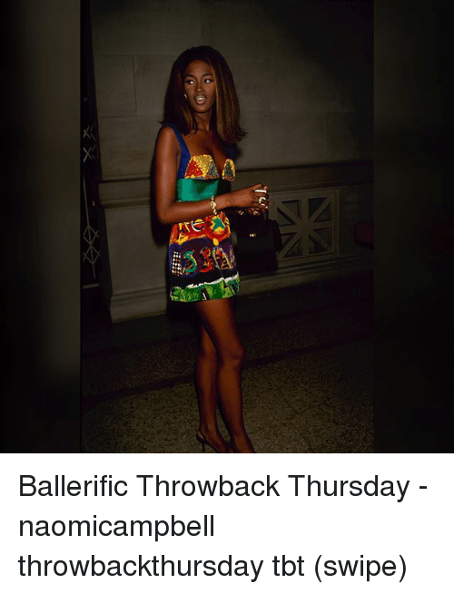 Memes, Tbt, and Throwback Thursday: Ballerific Throwback Thursday - naomicampbell throwbackthursday tbt (swipe)