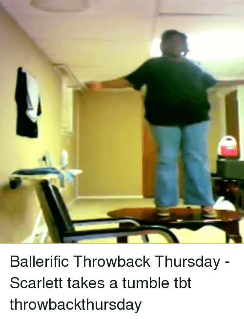 Memes, Tbt, and Throwback Thursday: Ballerific Throwback Thursday - Scarlett takes a tumble tbt throwbackthursday