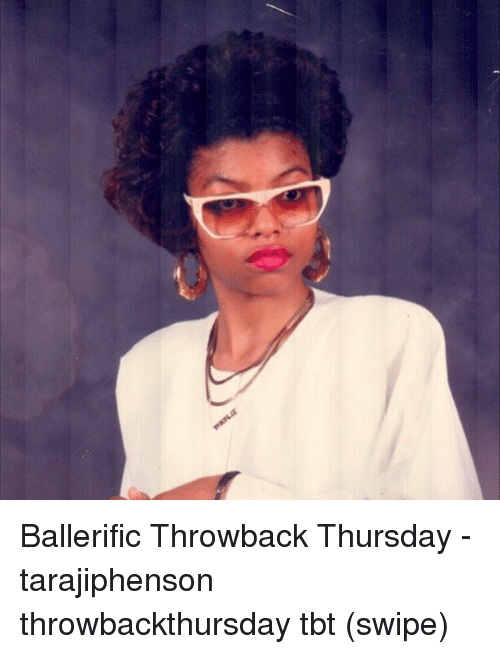 Memes, Tbt, and Throwback Thursday: Ballerific Throwback Thursday - tarajiphenson throwbackthursday tbt (swipe)