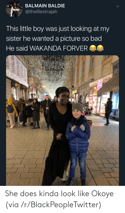 kinda: BALMAIN BALDIE  @theillestrajah  This little boy was just looking at my  sister he wanted a picture so bad  He said WAKANDA FORVER AS  WEINDL  ANZA She does kinda look like Okoye (via /r/BlackPeopleTwitter)