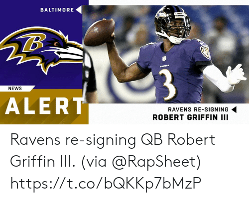 Baltimore: BALTIMORE  3  NEWS  ALER  RAVENS RE-SIGNING  ROBERT GRIFFIN III Ravens re-signing QB Robert Griffin III. (via @RapSheet) https://t.co/bQKKp7bMzP