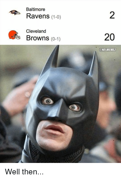 Cleveland Brown: Baltimore  Ravens (1-0)  Cleveland  Browns  (0-1)  20  ONFLMEMEZ Well then...
