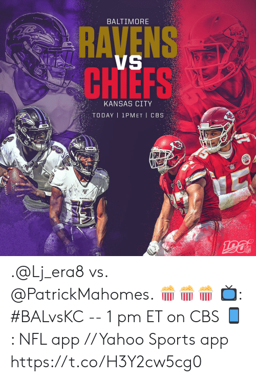Baltimore: BALTIMORE  RAVENS  CHIEFS  KANSAS CITY  TODAY 1PMET CBS  RAVENS  NFL  S00TBALL IEAG .@Lj_era8 vs. @PatrickMahomes. 🍿🍿🍿  📺: #BALvsKC -- 1 pm ET on CBS 📱: NFL app // Yahoo Sports app https://t.co/H3Y2cw5cg0