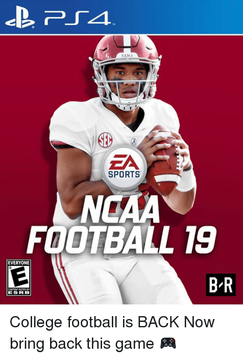 Ncaa: BAMA  SPORTS  NCAA  FOOTBALL 19  EVERYONE  B-R  ESRB College football is BACK  Now bring back this game 🎮