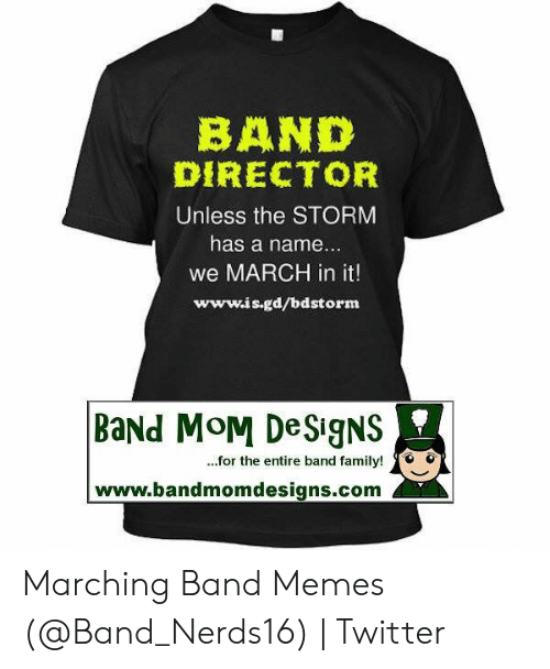 Marching Band Memes: BAND  DIRECTOR  Unless the STORM  has a name  we MARCH in it!  www.is.gd/bdstorm  BaNd MoM DeSigNS  ...for the entire band family!o e  www.bandmomdesigns.com Marching Band Memes (@Band_Nerds16) | Twitter