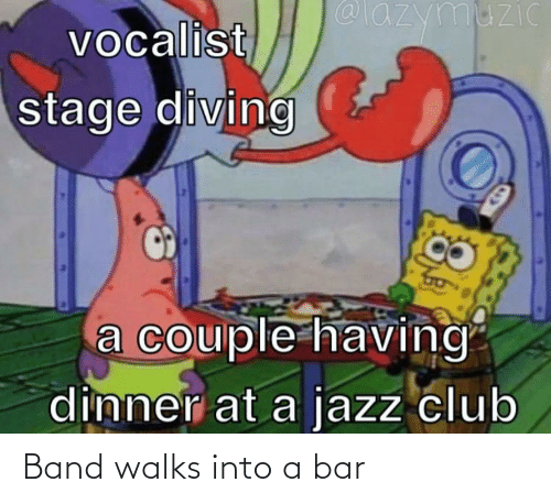 Band: Band walks into a bar