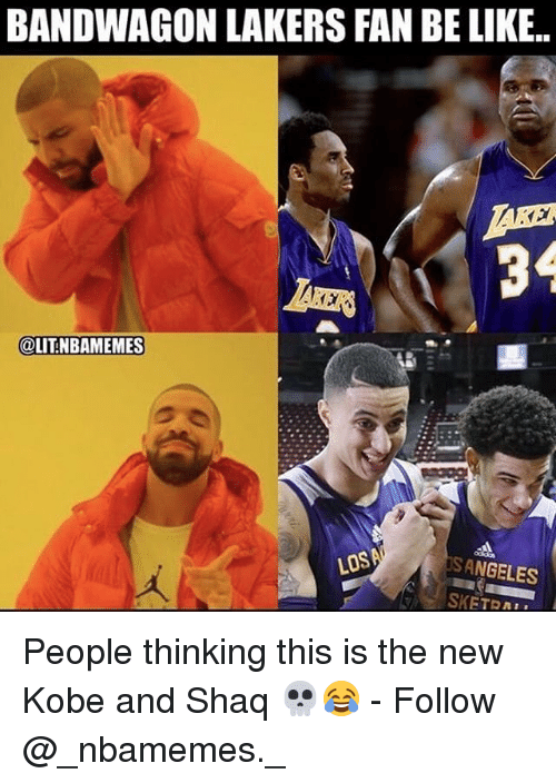 Be Like, Los Angeles Lakers, and Memes: BANDWAGON LAKERS FAN BE LIKE..  34  OLITNBAMEMES  ANGELES People thinking this is the new Kobe and Shaq 💀😂 - Follow @_nbamemes._