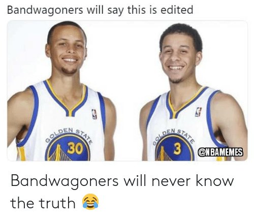 Nba, Never, and Truth: Bandwagoners will say this is edited  30  @NBAMEMES Bandwagoners will never know the truth 😂