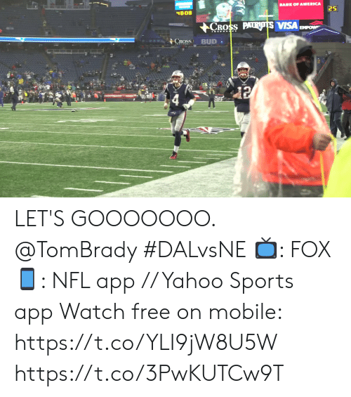 visa: BANE OF AMERICA  25  48-08  CROSS PATRIOTS VISA  BMPOW  CROSS  BUD  12 LET'S GOOOOOOO. @TomBrady #DALvsNE  📺: FOX 📱: NFL app // Yahoo Sports app Watch free on mobile: https://t.co/YLI9jW8U5W https://t.co/3PwKUTCw9T