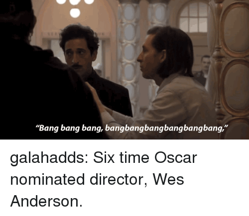 "Tumblr, Bang Bang, and Blog: ""Bang bang bang, bangbangbangbangbangbang,"" galahadds: Six time Oscar nominated director, Wes Anderson."
