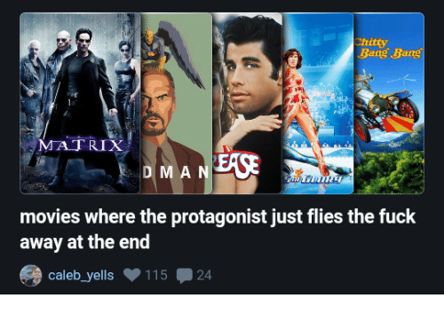 Movies, Bang Bang, and Fuck: Bang Bang  MATRIX  EASE  D M AN  movies where the protagonist just flies the fuck  away at the end  caleb_yells 11524