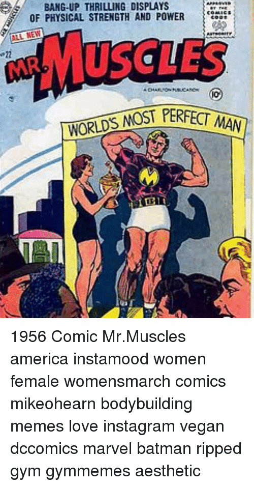 Bodybuilder Meme: BANG-UP THRILLING DISPLAYS  OF PHYSICAL STRENGTH AND POWER  ALL NEW  NOST PERFECT MAN 1956 Comic Mr.Muscles america instamood women female womensmarch comics mikeohearn bodybuilding memes love instagram vegan dccomics marvel batman ripped gym gymmemes aesthetic