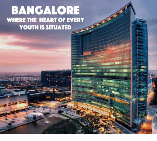 bangalore: BANGALORE  WHERE THE HEART OF EVERY  YOUTH IS SITUATED