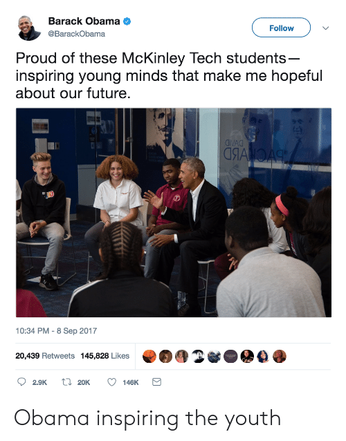 mckinley: Barack Obama^  @BarackObama  Follow  Proud of these McKinley Tech students-  inspiring young minds that make me hopeful  about our future  GIVAO  10:34 PM-8 Sep 2017  20,439 Retweets 145,828 Likes Obama inspiring the youth