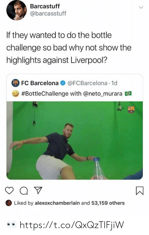 Bad, Barcelona, and Memes: Barcastuff  @barcasstuff  If they wanted to do the bottle  challenge so bad why not show the  highlights against Liverpool?  FC Barcelona  @FCBarcelona 1d  #BottleChallenge with @neto _murara  Liked by alexoxchamberlain and 53,159 others 👀 https://t.co/QxQzTIFjiW