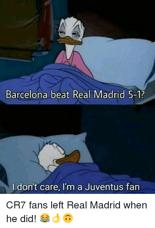 Barcelona, Memes, and Real Madrid: Barcelona beat Real Madrid 5-1?  I dont care, I'm a Juventus fan CR7 fans left Real Madrid when he did! 😂👌🙃