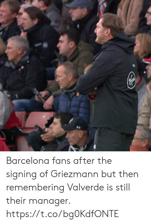 Barcelona, Memes, and 🤖: Barcelona fans after the signing of Griezmann but then remembering Valverde is still their manager.  https://t.co/bg0KdfONTE