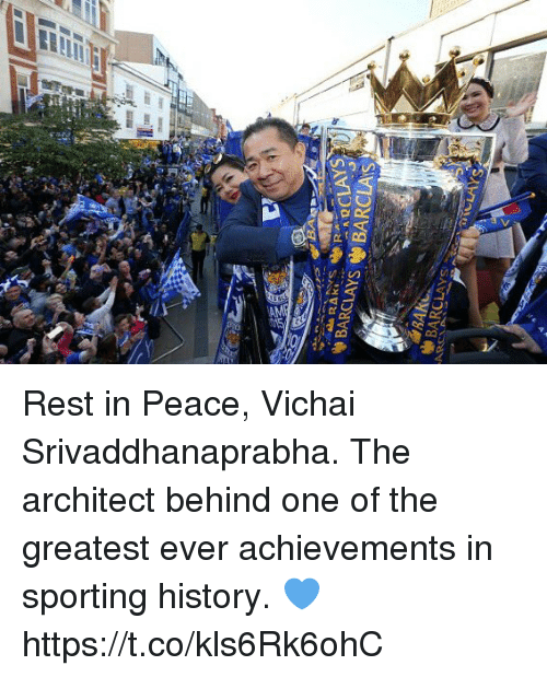 Barclays: BARCLAYS BARCLAS Rest in Peace, Vichai Srivaddhanaprabha. The architect behind one of the greatest ever achievements in sporting history. 💙 https://t.co/kls6Rk6ohC