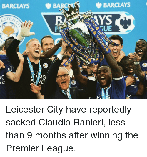 Leicester City: BARCLAYS  BARR  TER  in  ING  PORNER  BARCLAYS Leicester City have reportedly sacked Claudio Ranieri, less than 9 months after winning the Premier League.
