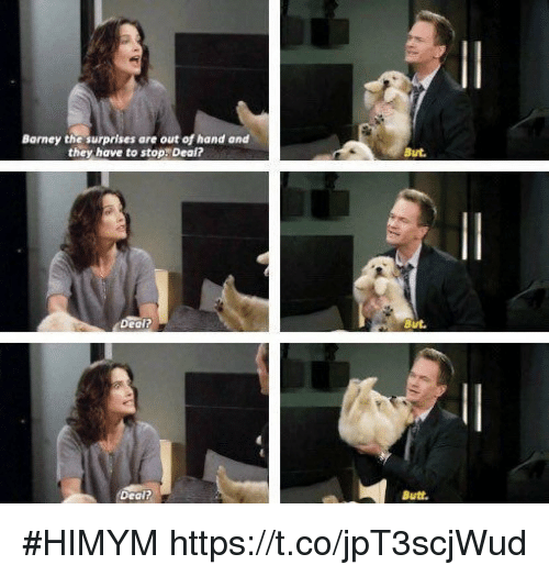 himym: Barney the surprises are out of hand and  they have to stop. Deal?  But.  But  Dealt  Butt. #HIMYM https://t.co/jpT3scjWud