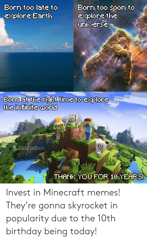 Birthday, Memes, and Minecraft: Barnn tn late ta  Born too soon to  Explore the  Eplore Earth  the inifinite marla  BabbleBam-  THANR TOUFOR 10 TEARS Invest in Minecraft memes! They're gonna skyrocket in popularity due to the 10th birthday being today!