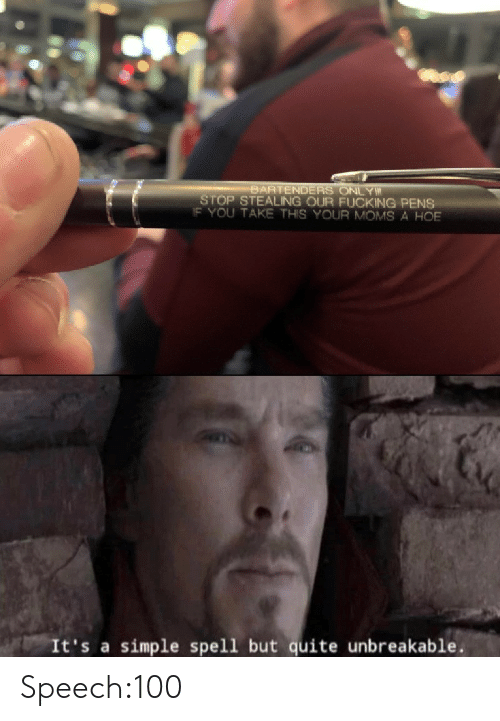 Speech: BARTENDERS ONLY  STOP STEALING OUR FUCKING PENS  IF YOU TAKE THIS YOUR MOMS A HOE  It's a simple spell but quite unbreakable Speech:100