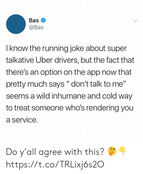 "Uber, Wild, and Cold: Bas  @Bas  I know the running joke about super  talkative Uber drivers, but the fact that  there's an option on the app now that  pretty much says "" don't talk to me""  seems a wild inhumane and cold way  to treat someone who's rendering you  a service. Do y'all agree with this? 🤔👇 https://t.co/TRLixj6s2O"