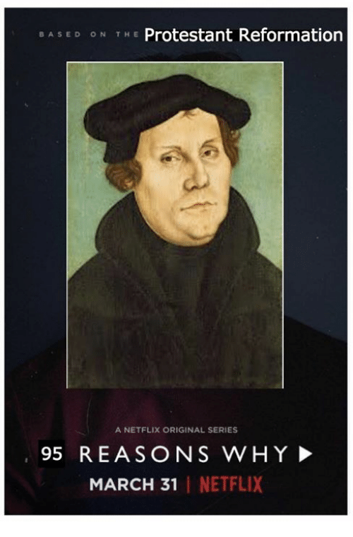 Memes, Netflix, and 🤖: BAS E D ON THE Protestant Reformation  A NETFLIX ORIGINAL SERIES  95 REASONS WHY  MARCH 31 NETFLIX