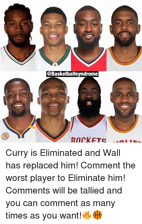 Memes, The Worst, and 🤖: @Basketballsyndrome  Rnrik FTC Curry is Eliminated and Wall has replaced him! Comment the worst player to Eliminate him! Comments will be tallied and you can comment as many times as you want!🔥🏀