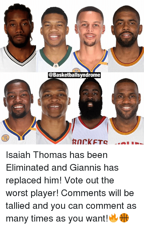 Memes, The Worst, and Been: @Basketballsyndrome  Rnrik FTC Isaiah Thomas has been Eliminated and Giannis has replaced him! Vote out the worst player! Comments will be tallied and you can comment as many times as you want!🔥🏀
