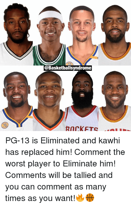 Memes, The Worst, and 🤖: @Basketballsyndrome  Rnrik FTC PG-13 is Eliminated and kawhi has replaced him! Comment the worst player to Eliminate him! Comments will be tallied and you can comment as many times as you want!🔥🏀