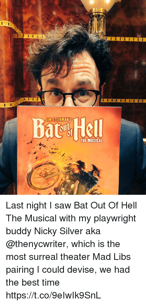 Memes, Saw, and Best: Bat Hell  JIMSTEINMAN'S  THE MUSICAL Last night I saw Bat Out Of Hell The Musical with my playwright buddy Nicky Silver aka @thenycwriter, which is the most surreal theater Mad Libs pairing I could devise, we had the best time https://t.co/9eIwIk9SnL