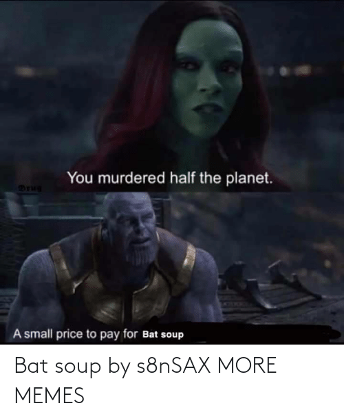 soup: Bat soup by s8nSAX MORE MEMES