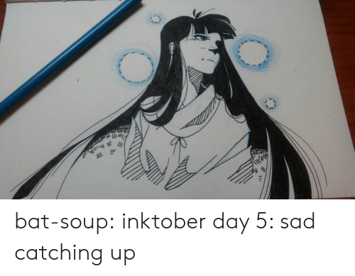 soup: bat-soup: inktober day 5: sad  catching up