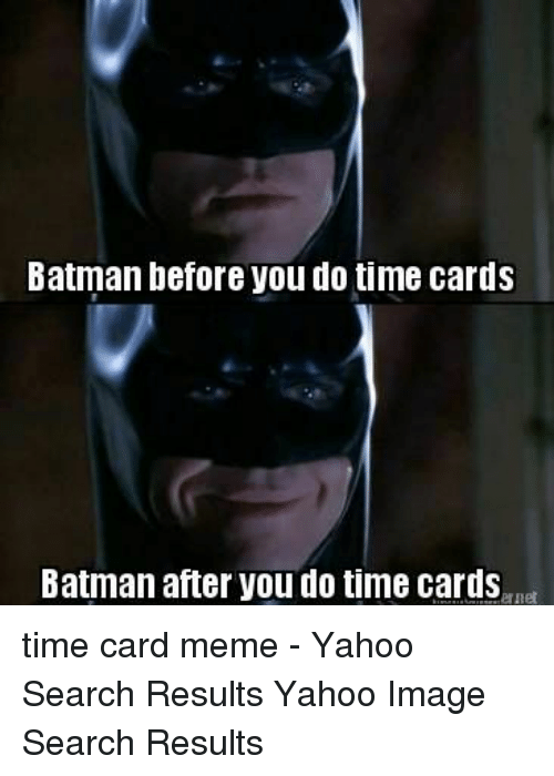 Yahoo Image: Batman before you do time cards  Batman after you do time cards  ernet time card meme - Yahoo Search Results Yahoo Image Search Results